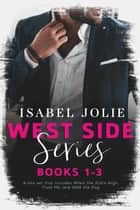 The West Side Series - Books 1 - 3 - The West Side Series ebook by Isabel Jolie