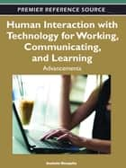 Human Interaction with Technology for Working, Communicating, and Learning - Advancements ebook by Anabela Mesquita