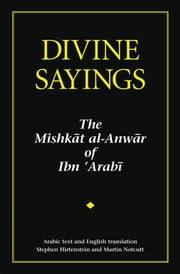 Divine Sayings - The Mishkat al-Anwar of Ibn 'Arabi ebook by Muhyiddin Ibn 'Arabi,Stephen Hirtenstein,Martin Notcutt