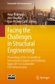 Facing the Challenges in Structural Engineering - Proceedings of the 1st GeoMEast International Congress and Exhibition, Egypt 2017 on Sustainable Civil Infrastructures ebook by Hugo Rodrigues, Amr Elnashai, Gian Michele Calvi