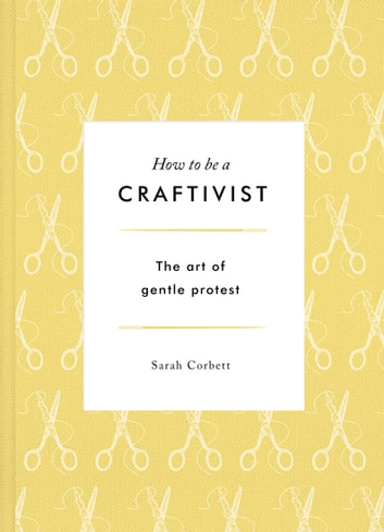 How to be a Craftivist eBook by Sarah Corbett