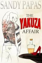 The Yakuza Affair ebook by Sandy Papas