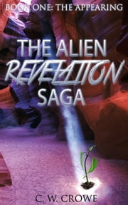 The Alien Revelation Saga Book One: The Appearing ebook by cwcrowe