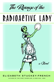 The Revenge of the Radioactive Lady ebook by Elizabeth Stuckey-French