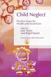 Child Neglect - Practice Issues for Health and Social Care ebook by Brigid Daniel,Julie Taylor,Danielle Turney,Geraldine Macdonald,Helen Buckley