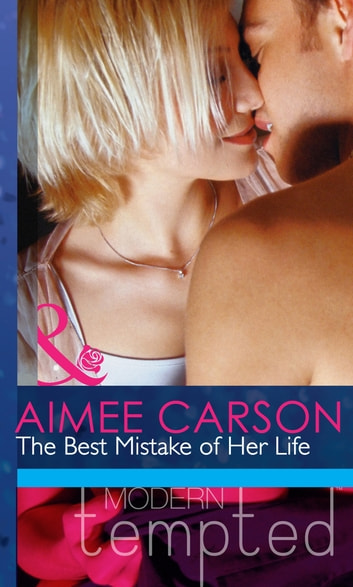 The Best Mistake of Her Life (Mills & Boon Modern Heat) ebook by Aimee Carson