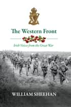 The Western Front: The Irishmen Who Fought in World War One ebook by William Sheehan