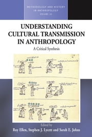 Understanding Cultural Transmission in Anthropology - A Critical Synthesis ebook by Roy Ellen,Sarah E. Johns,Stephen J. Lycett