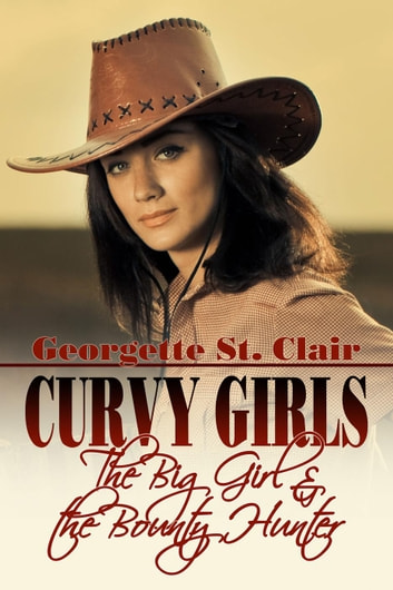 Curvy Girls: The Big Girl And The Bounty Hunter ebook by Georgette St. Clair