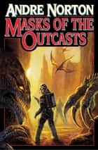 Masks of the Outcasts ebook by Andre Norton