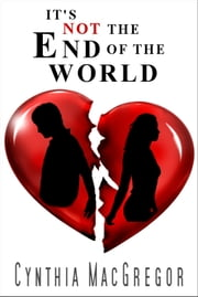 It's Not the End of the World ebook by Cynthia MacGregor