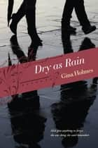 Dry as Rain ebook by Gina Holmes