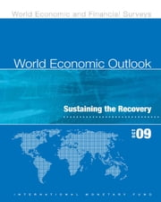 World Economic Outlook, October 2009: Sustaining the Recovery ebook by International Monetary Fund. Research Dept.