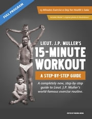 J.P. Muller's 15-Minute Workout, A Step-By-Step Guide ebook by Jorgen Peter Muller