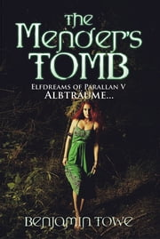 The Mender's Tomb - Elfdreams of Parallan V: Albträume... ebook by Benjamin Towe