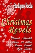 Christmas Revels: Four Regency Novellas ebook by Hannah Meredith, Anna D. Allen, Louisa Cornell,...