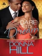 Dare to Dream ebook by Donna Hill