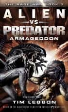 Alien vs. Predator: Armageddon - The Rage War 3 ebook by Tim Lebbon