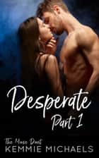Desperate: Part One ebook by Kemmie Michaels