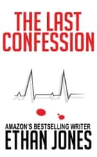 The Last Confession - Action, Mystery, and Suspense Short Story ebook by Ethan Jones