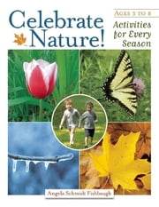 Celebrate Nature! - Activities for Every Season ebook by Angela Schmidt Fishbaugh