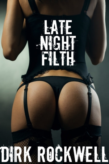 Late Night Filth ebook by Dirk Rockwell