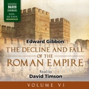 The Decline and Fall of the Roman Empire, Volume VI audiobook by Edward Gibbon