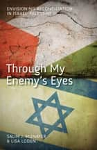 Through My Enemy's Eyes ebook by Salim J Munayer,Lisa Loden