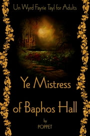 Ye Mistress of Baphos Hall ebook by Poppet
