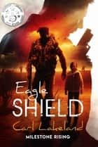 Eagle Shield ebook by Carl Lakeland