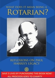 What Does It Mean Being A Rotarian? - Reflexions on Paul Harris's Legacy ebook by Pablo Ruiz Amo,Carolina Ruiz Amo,Pedro Ruiz Mirete