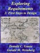 Exploring Requirements 2: First Steps into Design ebook by Gerald M. Weinberg