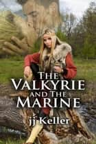 The Valkyrie and the Marine ebook by jj  Keller