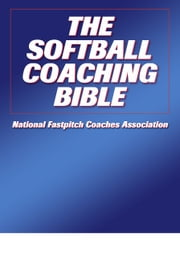 The Softball Coaching Bible ebook by National Fastpitch Coaches Association