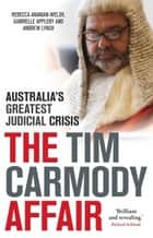 Tim Carmody Affair - Australia's Greatest Judicial Crisis ebook by Rebecca Ananian-Welsh, Gabrielle Appleby, Andrew Lynch
