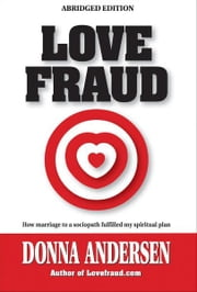 Love Fraud - How marriage to a sociopath fulfilled my spiritual plan (Abridged edition) ebook by Donna Andersen