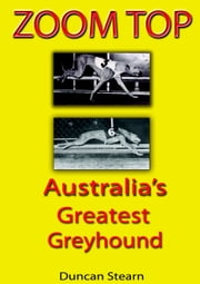Zoom Top: Australia's Greatest Greyhound ebook by Duncan Stearn