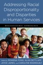 Addressing Racial Disproportionality and Disparities in Human Services ebook by Rowena Fong,Alan Dettlaff,Joyce James,Carolyne Rodriguez