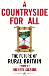 A Countryside For All - The Future of Rural Britain ebook by Michael Sissons