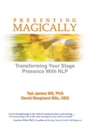 Presenting Magically - Transform your stage presence with NLP ebook by Tad James,David Shephard