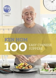 My Kitchen Table: 100 Easy Chinese Suppers ebook by Ken Hom