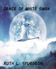Dance of White Swan ebook by Ruth L Spurgeon