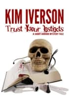 Trust Your Instincts: A Short Horror Mystery Tale ebook by Kim Iverson