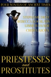 Priestesses and Prostitutes: Four Novels of Ancient Times ebook by Stephanie Dray,Libbie Hawker,Rebecca Lochlann,Cheri Lasota