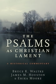 The Psalms as Christian Lament ebook by Bruce K. Waltke,James M. Houston,Erika Moore