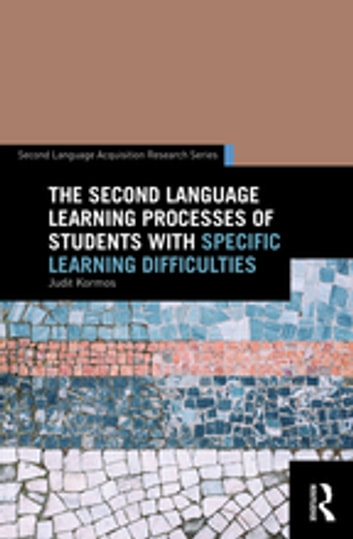 The Second Language Learning Processes of Students with Specific Learning Difficulties ebook by Judit Kormos