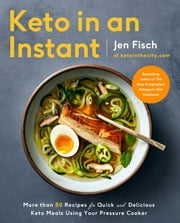 Keto in an Instant - More Than 80 Recipes for Quick & Delicious Keto Meals Using Your Pressure Cooker ebook by Jen Fisch