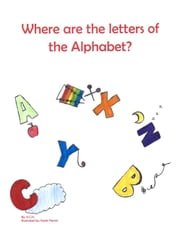 Where are the Letters of the Alphabet? ebook by K.C.H.