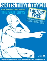 Skits That Teach - Lactose Free for Those Who Can't Stand Cheesy Skits ebook by Eddie James,Tommy Woodard