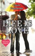 Life is Love ebook by Claire Contreras